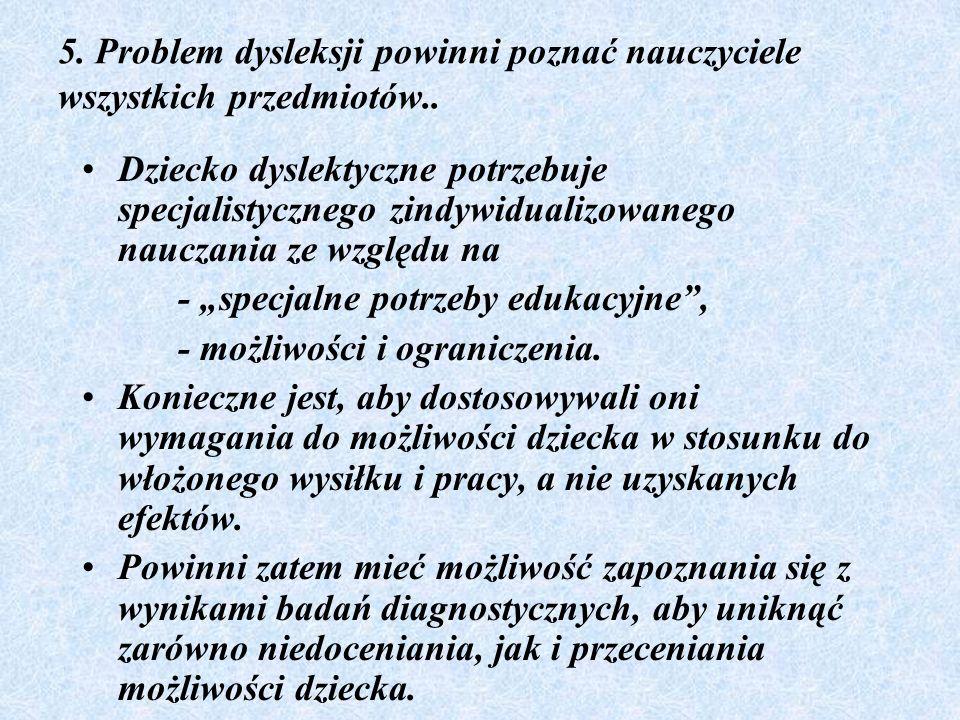 5. Problem dysleksji powinni poznać nauczyciele wszystkich przedmiotów..