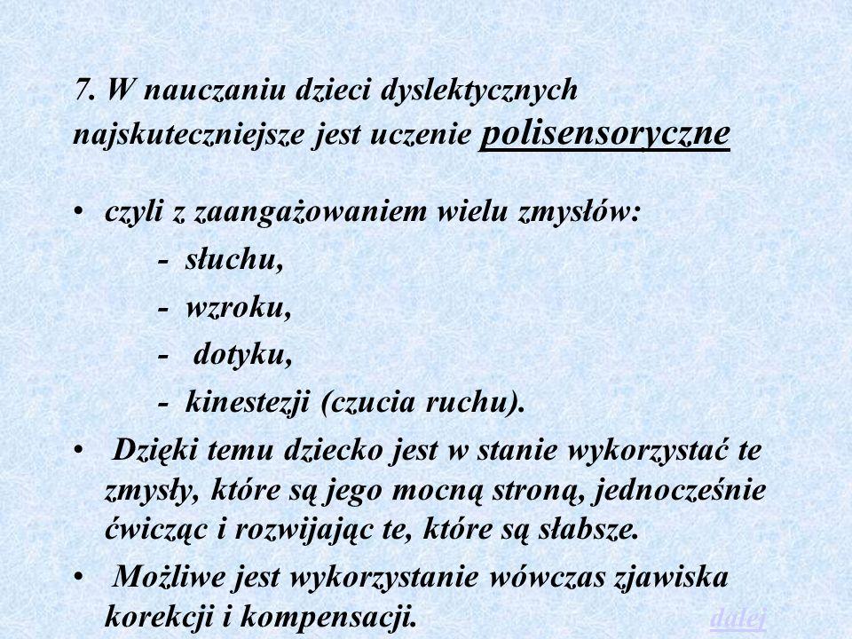 7. W nauczaniu dzieci dyslektycznych najskuteczniejsze jest uczenie polisensoryczne