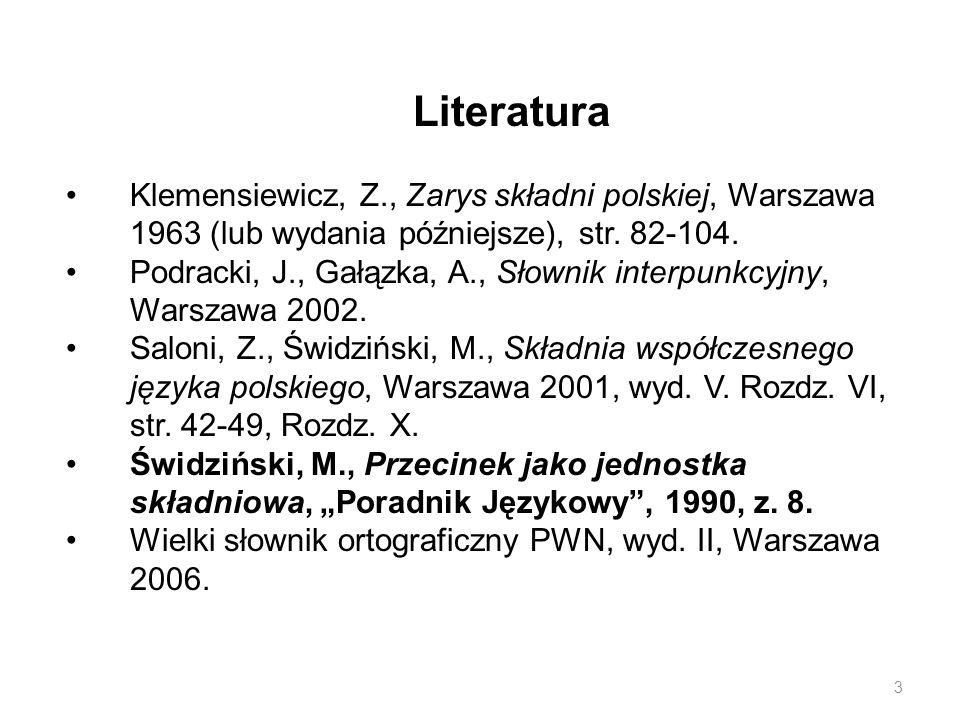 Literatura Klemensiewicz, Z., Zarys składni polskiej, Warszawa 1963 (lub wydania późniejsze), str. 82-104.