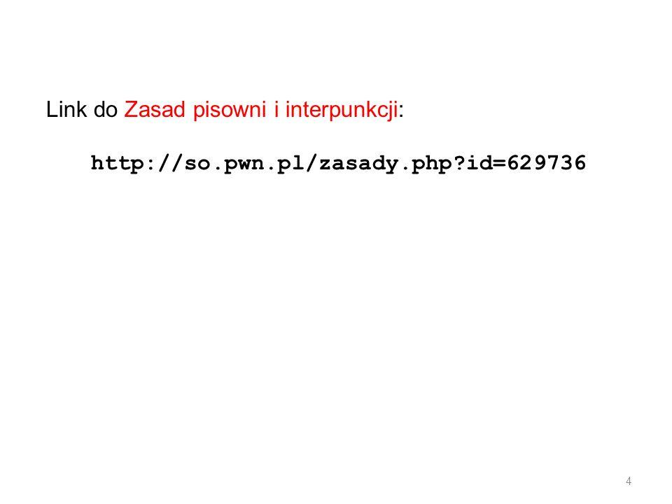 Link do Zasad pisowni i interpunkcji: http://so. pwn. pl/zasady. php