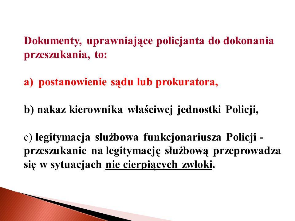 Dokumenty, uprawniające policjanta do dokonania przeszukania, to: