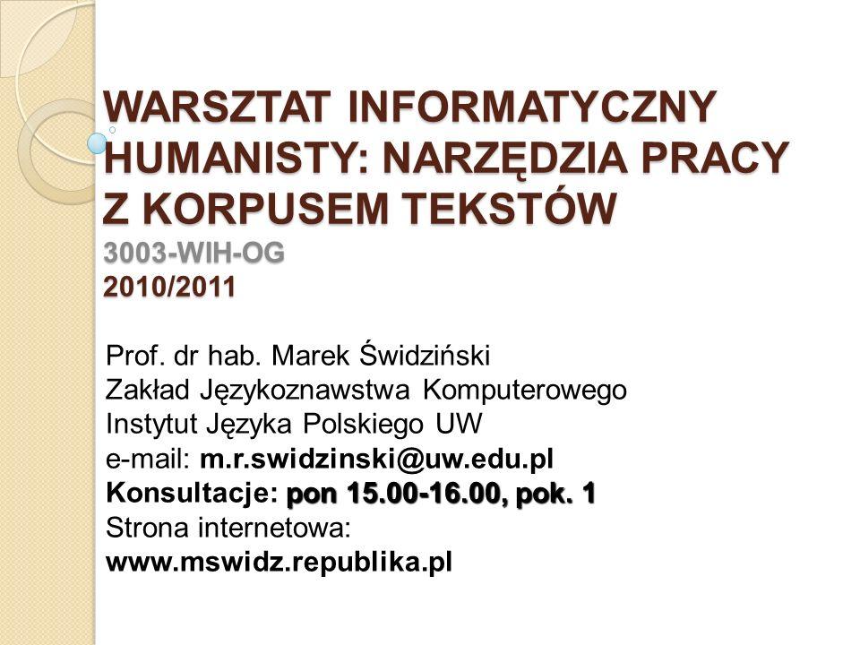 WARSZTAT INFORMATYCZNY HUMANISTY: NARZĘDZIA PRACY Z KORPUSEM TEKSTÓW 3003-WIH-OG 2010/2011
