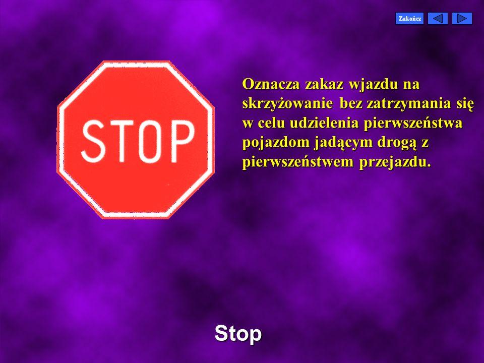 Stop Oznacza zakaz wjazdu na skrzyżowanie bez zatrzymania się