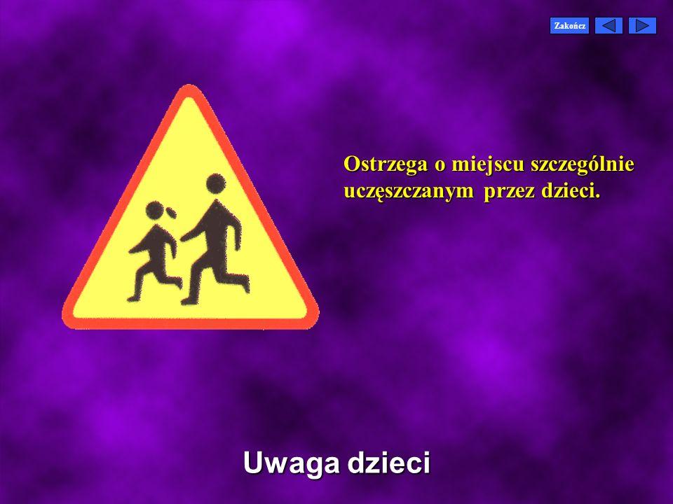 Uwaga dzieci Ostrzega o miejscu szczególnie uczęszczanym przez dzieci.