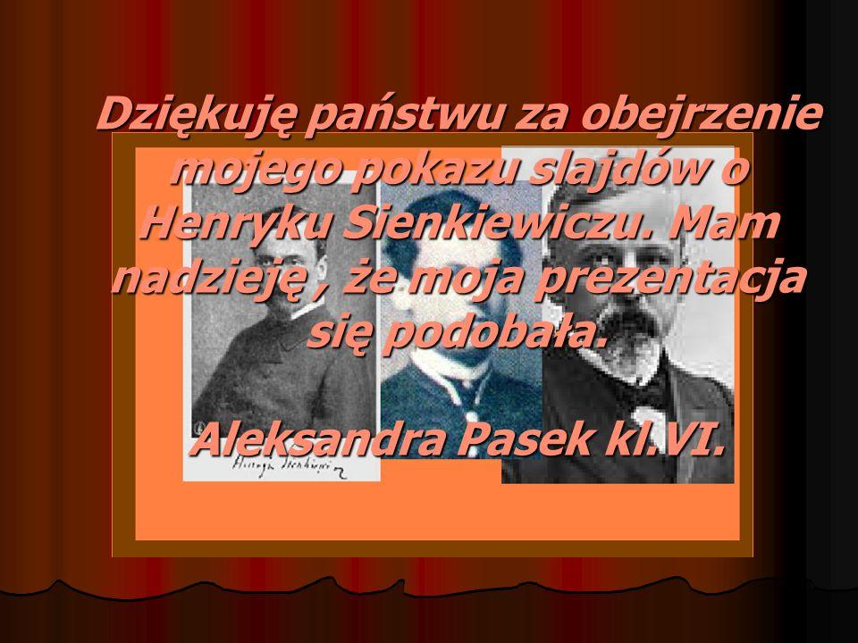 Dziękuję państwu za obejrzenie mojego pokazu slajdów o Henryku Sienkiewiczu.