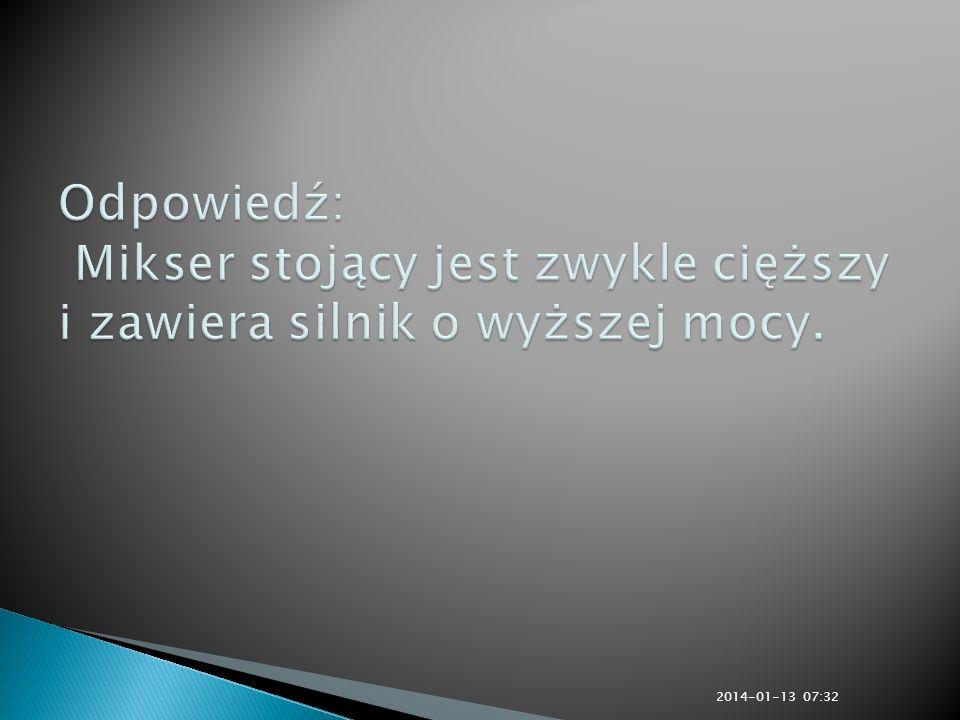 Odpowiedź: Mikser stojący jest zwykle cięższy i zawiera silnik o wyższej mocy.