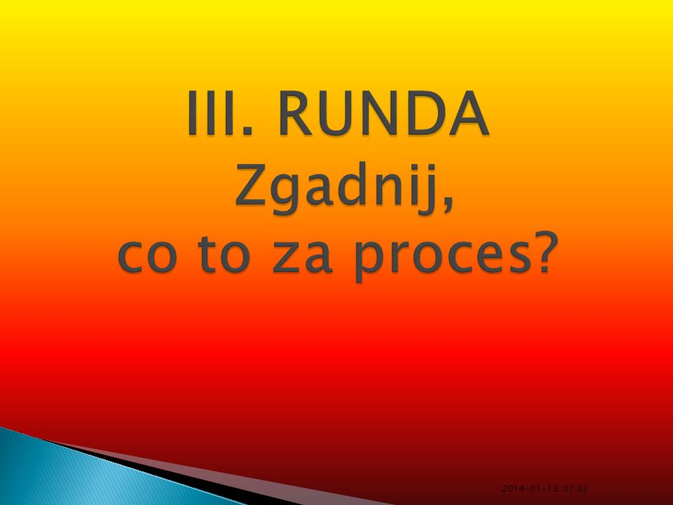 III. RUNDA Zgadnij, co to za proces