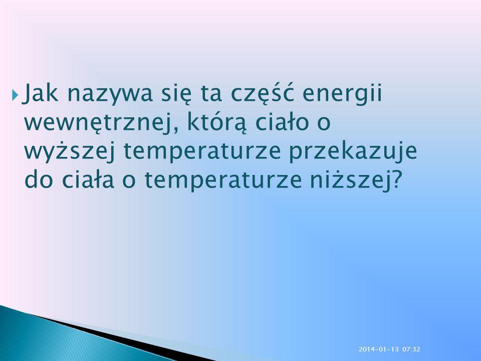 Jak nazywa się ta część energii wewnętrznej, którą ciało o wyższej temperaturze przekazuje do ciała o temperaturze niższej