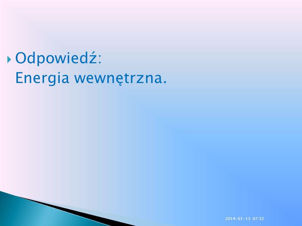 Odpowiedź: Energia wewnętrzna. 2017-03-26 13:30