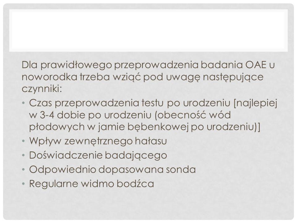 Dla prawidłowego przeprowadzenia badania OAE u noworodka trzeba wziąć pod uwagę następujące czynniki: