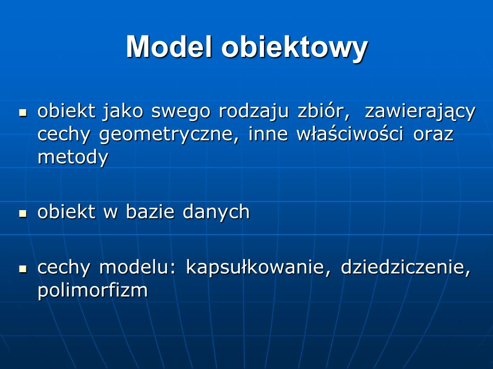Model obiektowyobiekt jako swego rodzaju zbiór, zawierający cechy geometryczne, inne właściwości oraz metody.