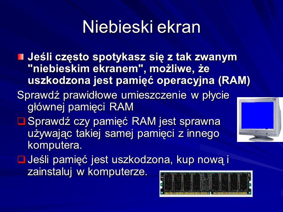 Niebieski ekran Jeśli często spotykasz się z tak zwanym niebieskim ekranem , możliwe, że uszkodzona jest pamięć operacyjna (RAM)