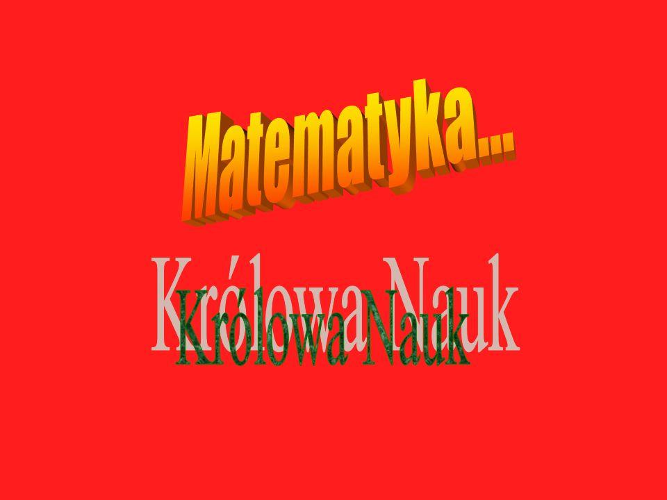 Matematyka… Królowa Nauk