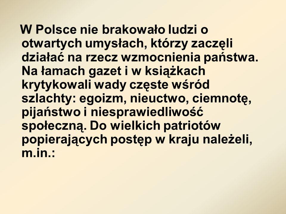 W Polsce nie brakowało ludzi o otwartych umysłach, którzy zaczęli działać na rzecz wzmocnienia państwa.