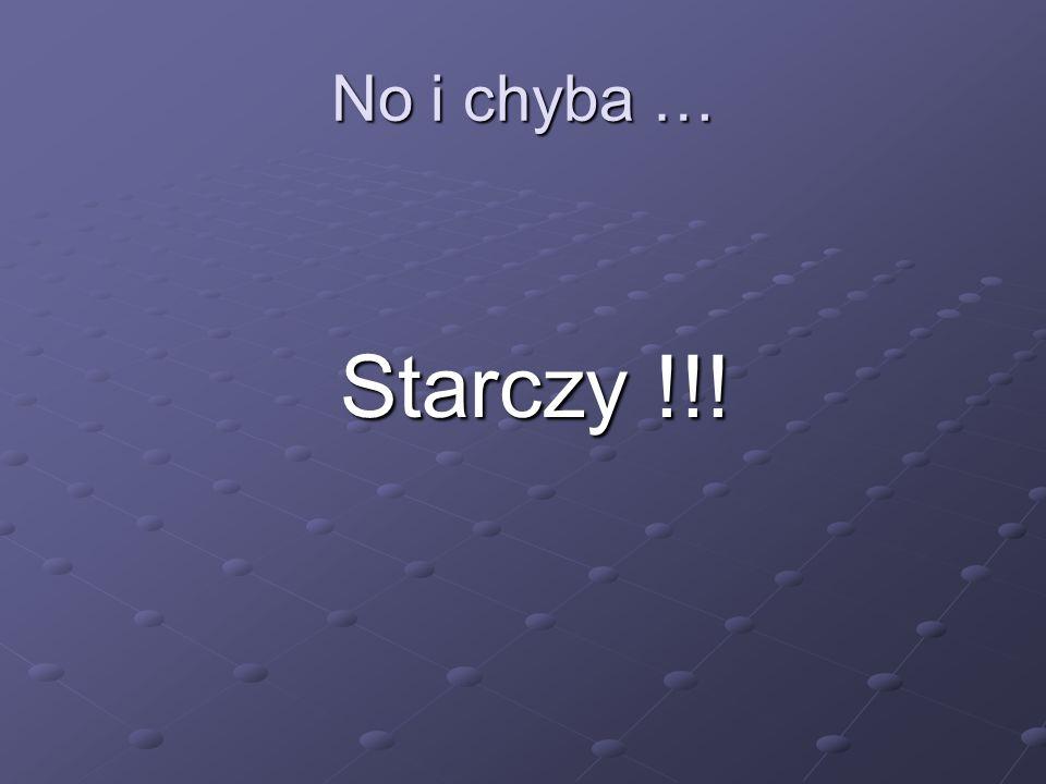 No i chyba … Starczy !!!