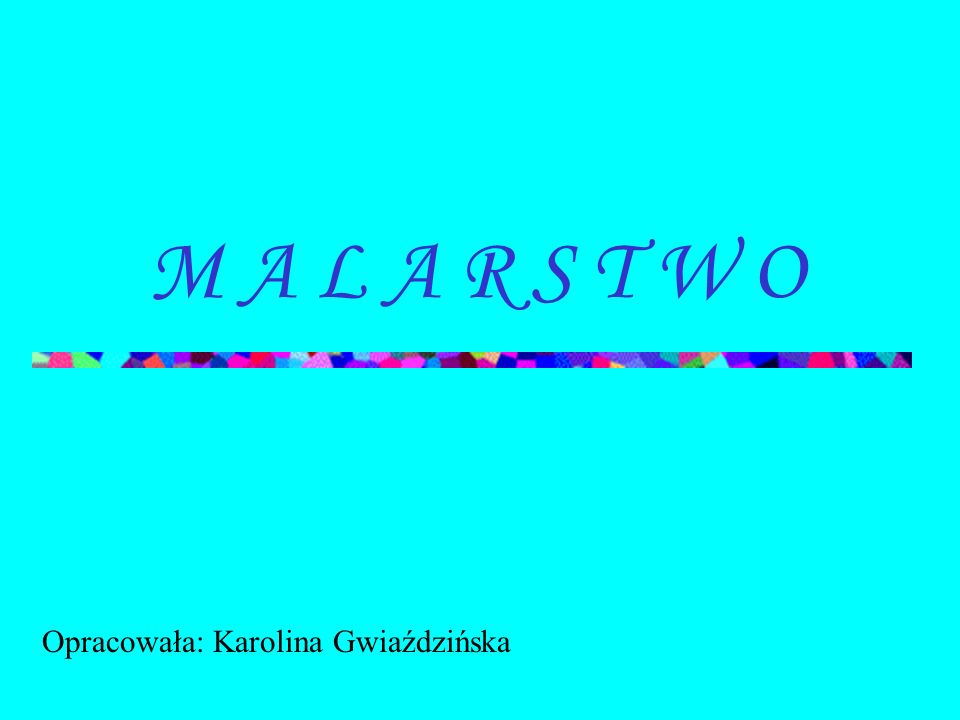 M A L A R S T W O Opracowała: Karolina Gwiaździńska