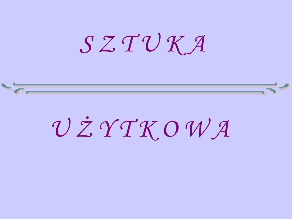 S Z T U K A U Ż Y T K O W A