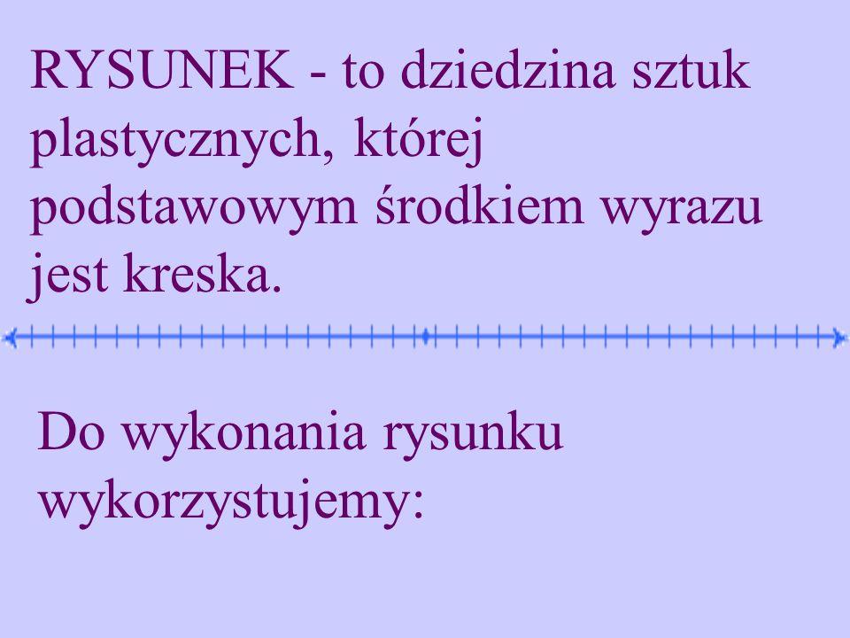 RYSUNEK - to dziedzina sztuk plastycznych, której podstawowym środkiem wyrazu jest kreska.