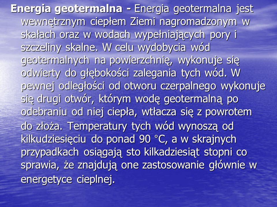Energia geotermalna - Energia geotermalna jest wewnętrznym ciepłem Ziemi nagromadzonym w skałach oraz w wodach wypełniających pory i szczeliny skalne.