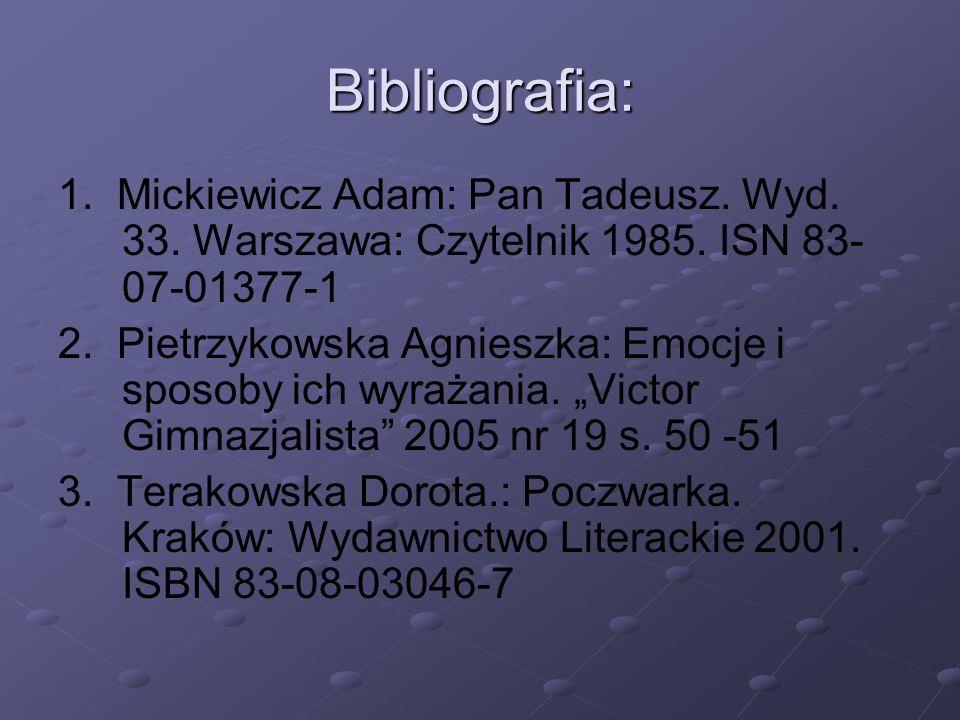 Bibliografia: 1. Mickiewicz Adam: Pan Tadeusz. Wyd. 33. Warszawa: Czytelnik 1985. ISN 83-07-01377-1.