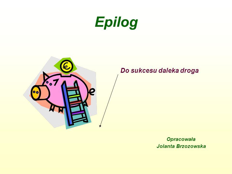 Epilog Do sukcesu daleka droga Opracowała Jolanta Brzozowska