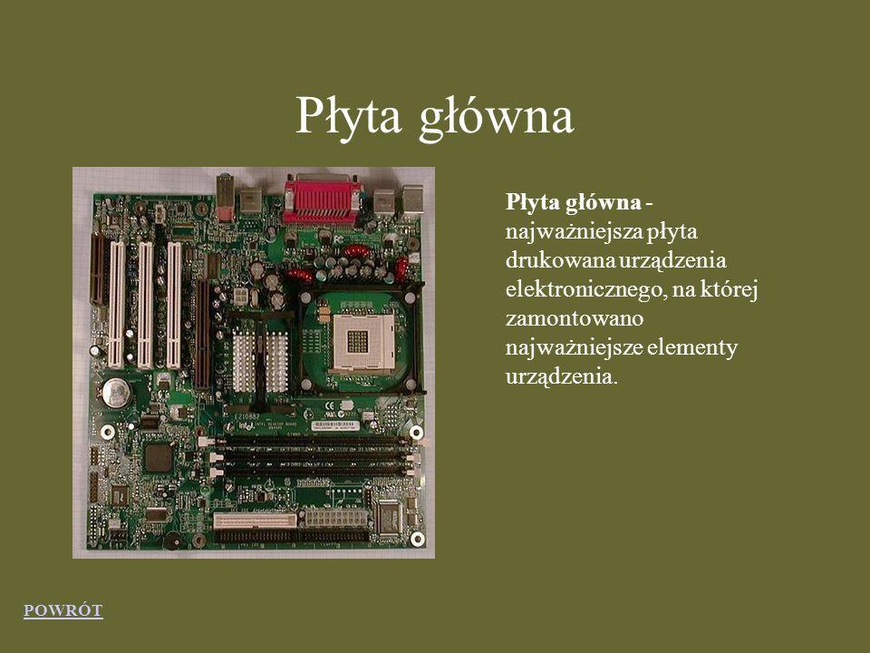 Płyta główna Płyta główna - najważniejsza płyta drukowana urządzenia elektronicznego, na której zamontowano najważniejsze elementy urządzenia.