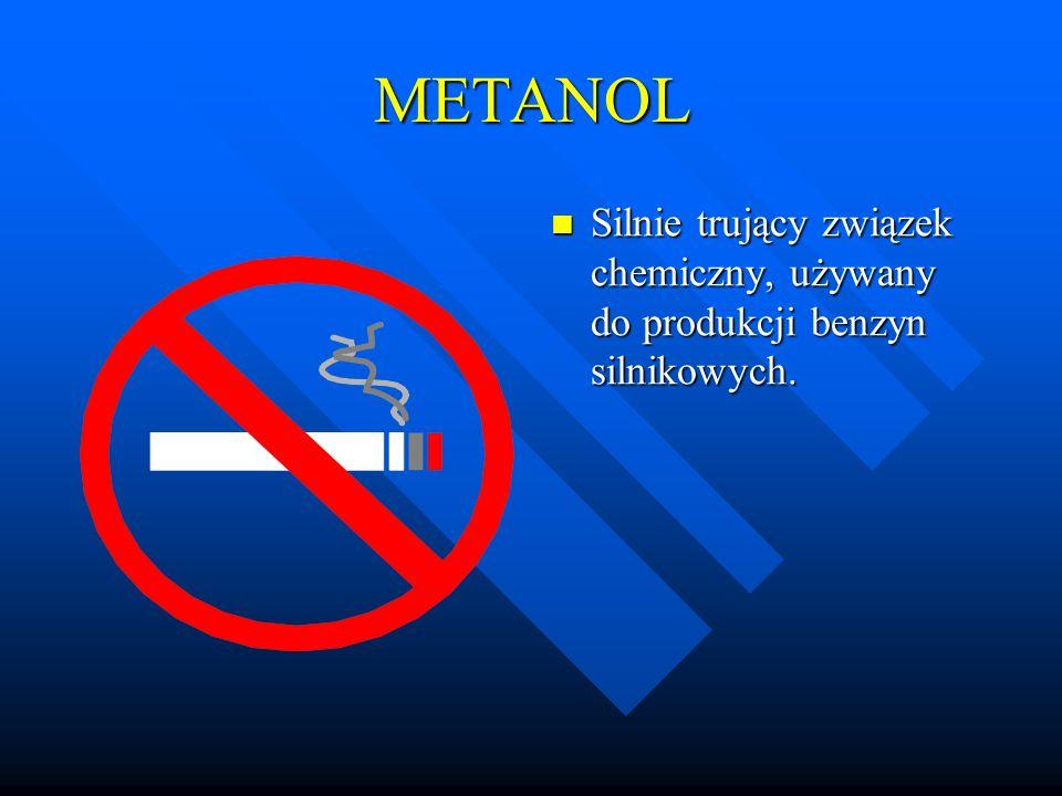 METANOL Silnie trujący związek chemiczny, używany do produkcji benzyn silnikowych.