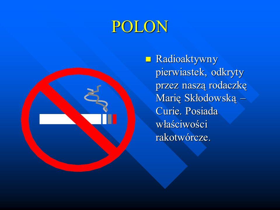 POLON Radioaktywny pierwiastek, odkryty przez naszą rodaczkę Marię Skłodowską – Curie.