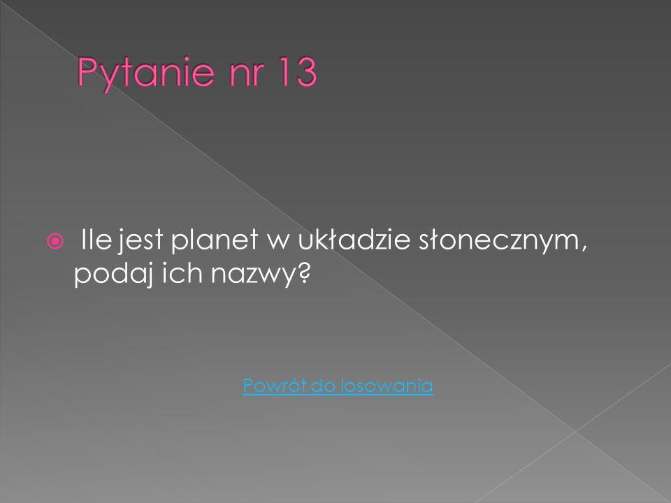 Pytanie nr 13 Ile jest planet w układzie słonecznym, podaj ich nazwy