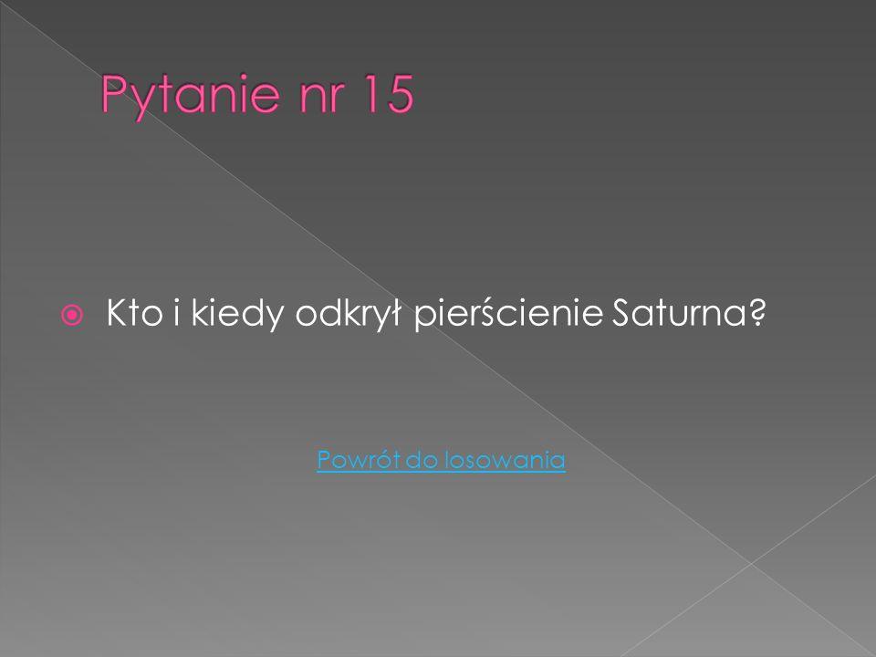 Pytanie nr 15 Kto i kiedy odkrył pierścienie Saturna