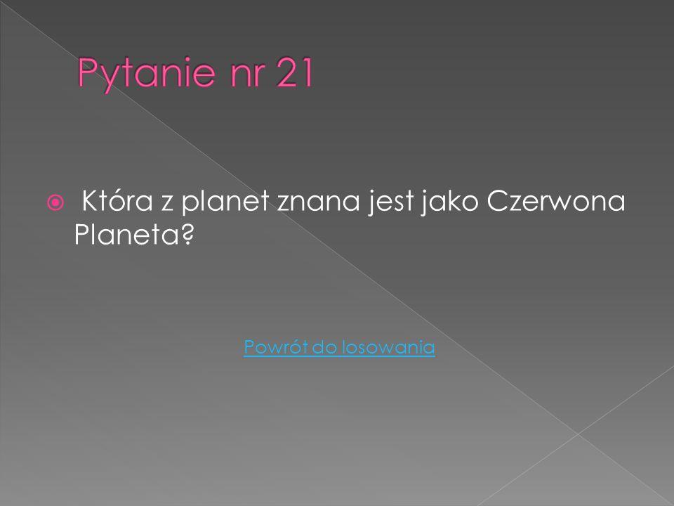 Pytanie nr 21 Która z planet znana jest jako Czerwona Planeta
