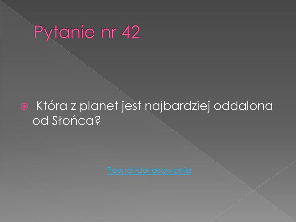Pytanie nr 42 Która z planet jest najbardziej oddalona od Słońca