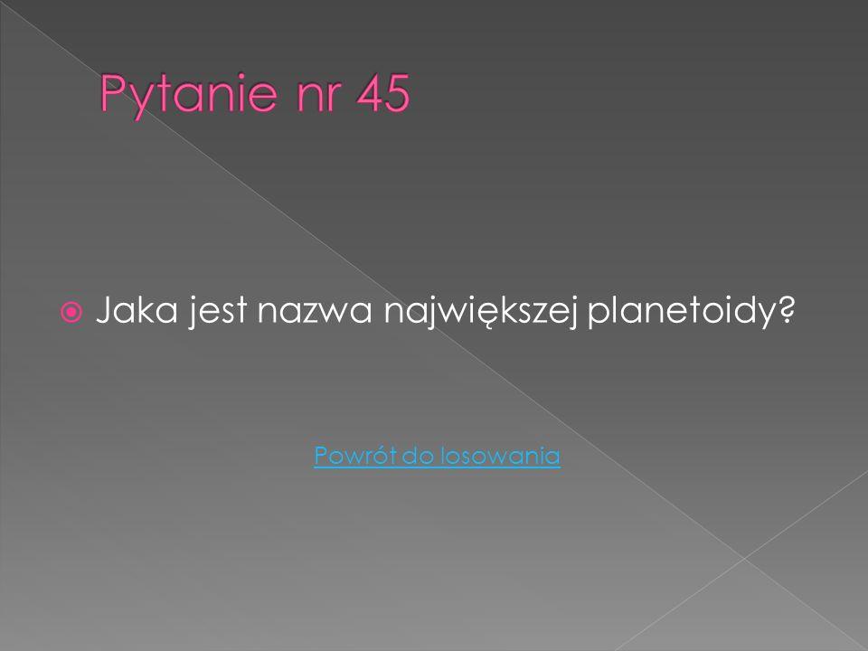 Pytanie nr 45 Jaka jest nazwa największej planetoidy