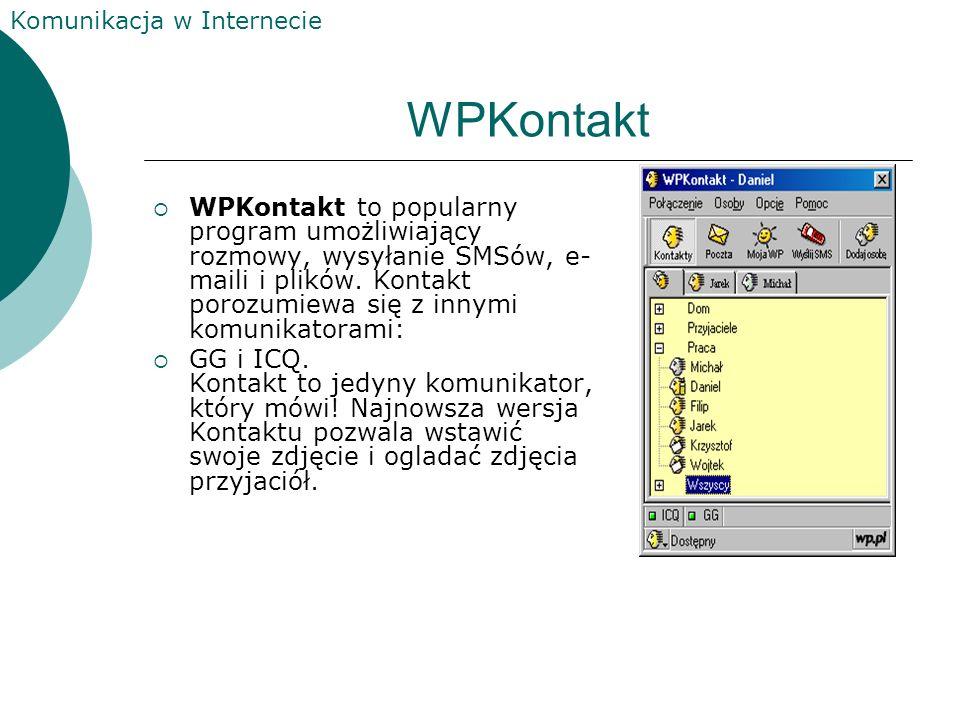 WPKontakt WPKontakt to popularny program umożliwiający rozmowy, wysyłanie SMSów, e-maili i plików. Kontakt porozumiewa się z innymi komunikatorami: