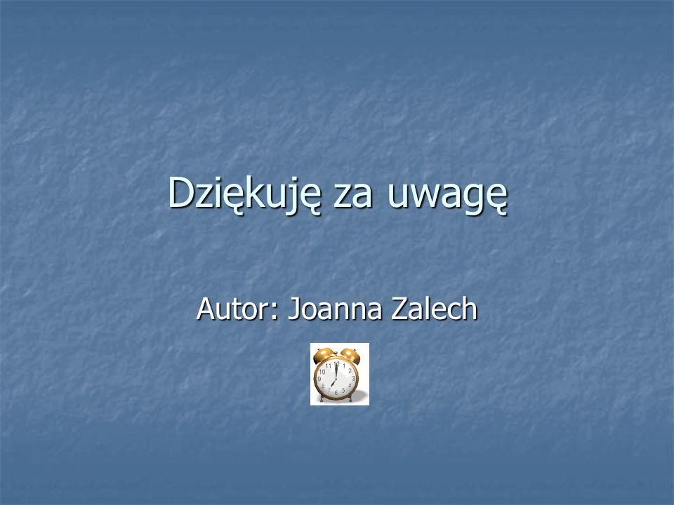 Dziękuję za uwagę Autor: Joanna Zalech
