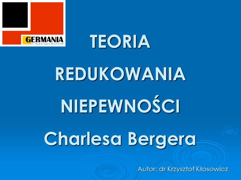 TEORIA REDUKOWANIA NIEPEWNOŚCI Charlesa Bergera