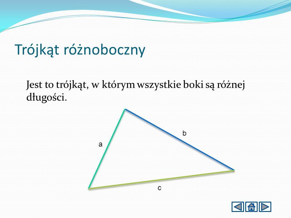 Trójkąt różnoboczny Jest to trójkąt, w którym wszystkie boki są różnej długości. b a c