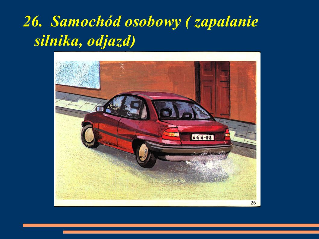 26. Samochód osobowy ( zapalanie silnika, odjazd)