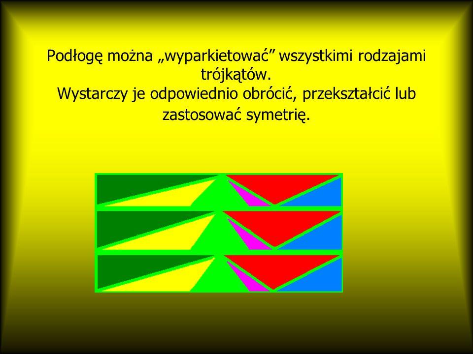 """Podłogę można """"wyparkietować wszystkimi rodzajami trójkątów"""