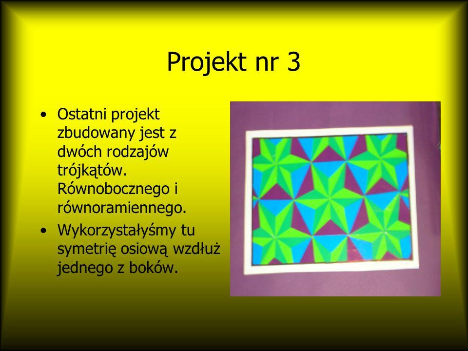 Projekt nr 3 Ostatni projekt zbudowany jest z dwóch rodzajów trójkątów. Równobocznego i równoramiennego.