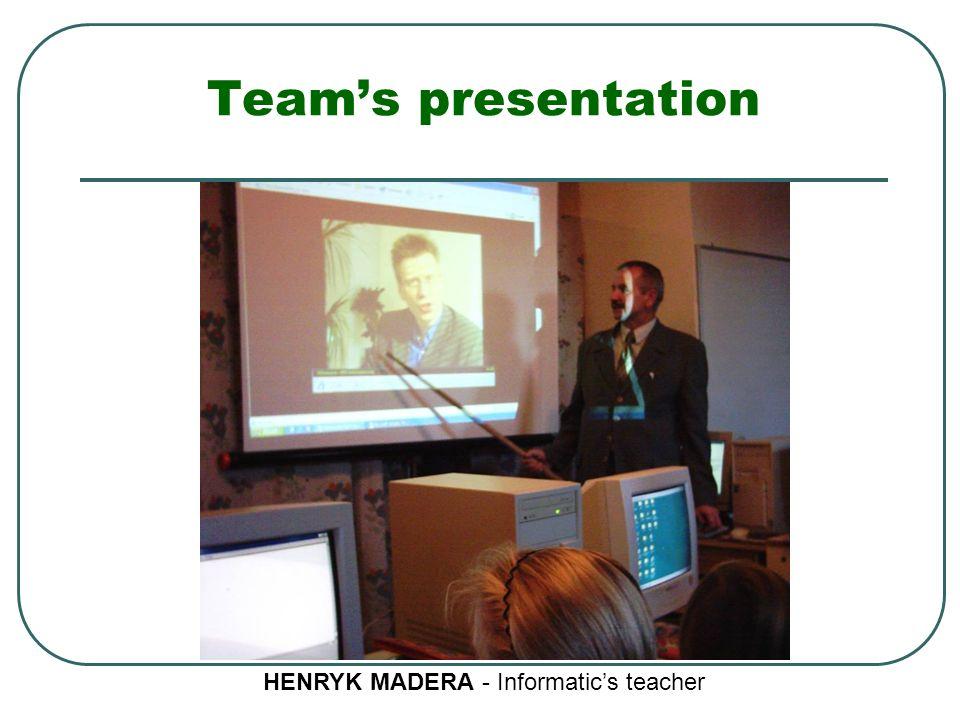 Team's presentation HENRYK MADERA - Informatic's teacher