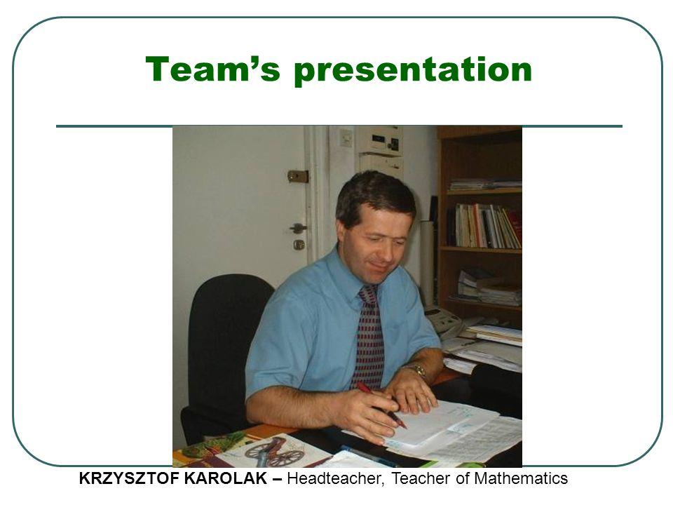 Team's presentation KRZYSZTOF KAROLAK – Headteacher, Teacher of Mathematics