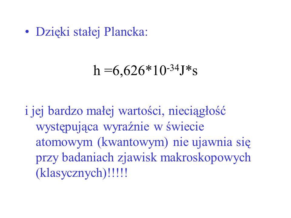 h =6,626*10-34J*s Dzięki stałej Plancka: