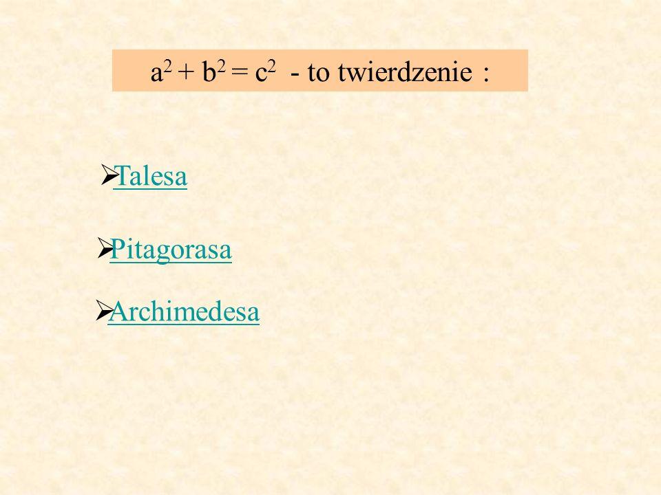 a2 + b2 = c2 - to twierdzenie :