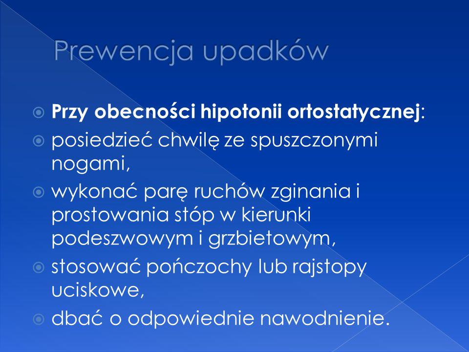 Prewencja upadków Przy obecności hipotonii ortostatycznej: