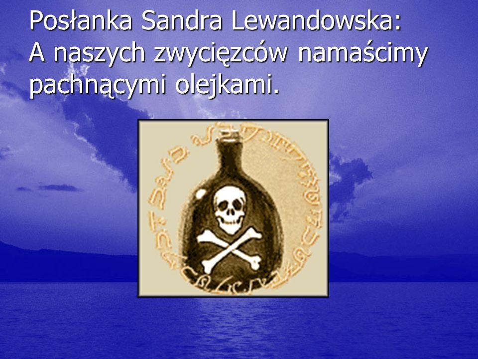 Posłanka Sandra Lewandowska: A naszych zwycięzców namaścimy pachnącymi olejkami.