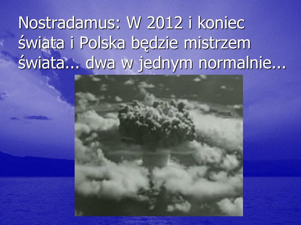 Nostradamus: W 2012 i koniec świata i Polska będzie mistrzem świata