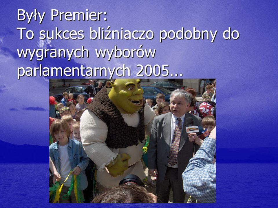 Były Premier: To sukces bliźniaczo podobny do wygranych wyborów parlamentarnych 2005...