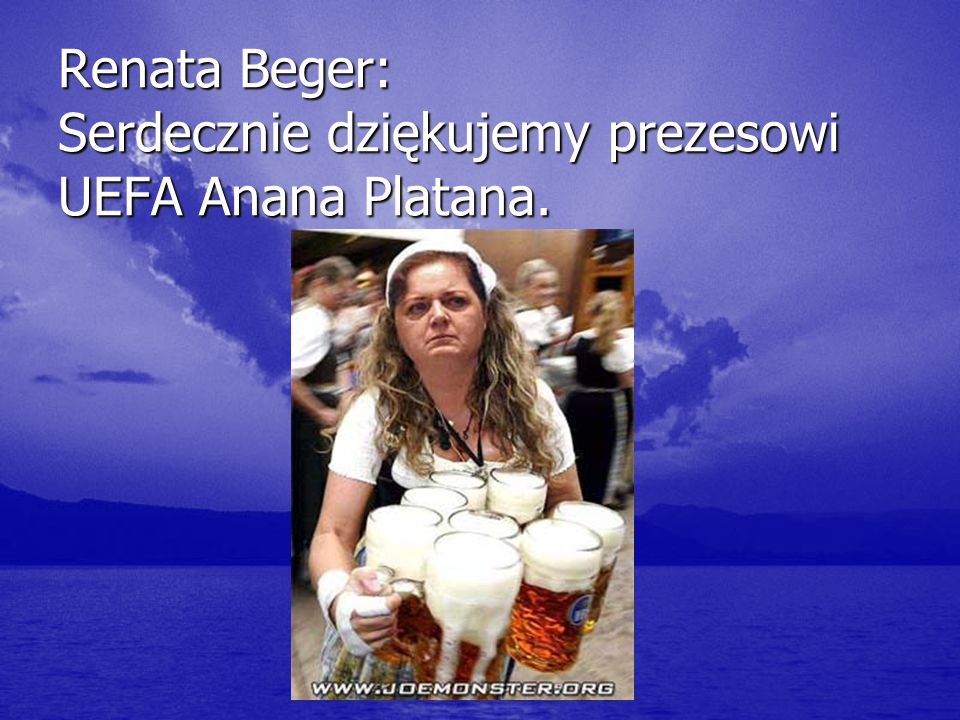 Renata Beger: Serdecznie dziękujemy prezesowi UEFA Anana Platana.
