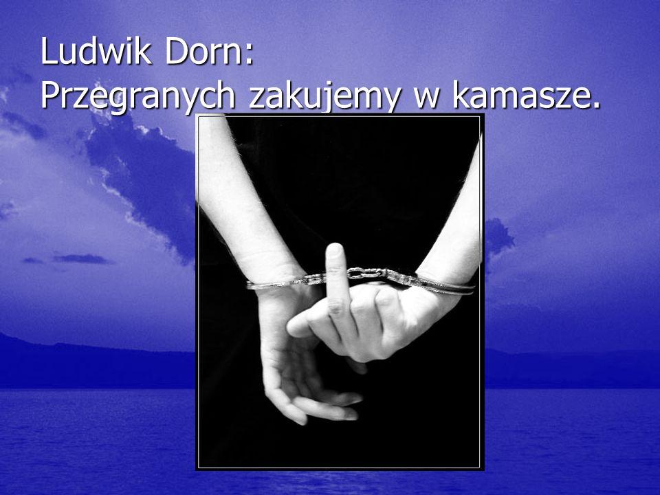 Ludwik Dorn: Przegranych zakujemy w kamasze.